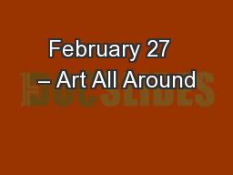 February 27  – Art All Around