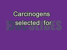 Carcinogens  selected  for