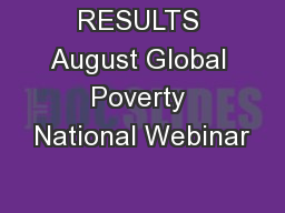 RESULTS August Global Poverty National Webinar