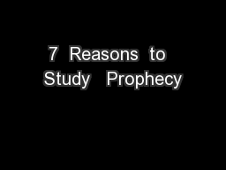 7  Reasons  to  Study   Prophecy PowerPoint PPT Presentation