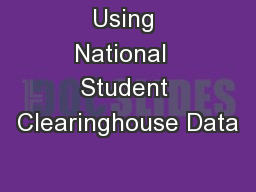 Using National  Student Clearinghouse Data