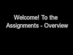 Welcome! To the  Assignments - Overview