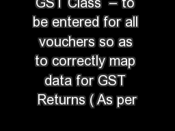 GST Class  – to be entered for all vouchers so as to correctly map data for GST Returns ( As per