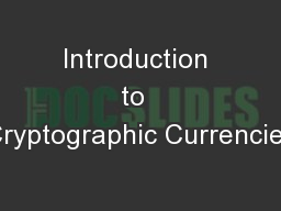 Introduction to  Cryptographic Currencies