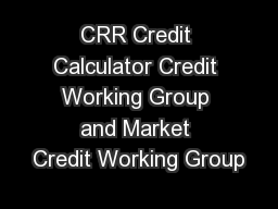 CRR Credit Calculator Credit Working Group and Market Credit Working Group