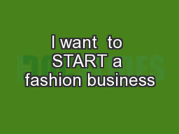 I want  to START a fashion business