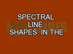 SPECTRAL LINE SHAPES  IN THE PowerPoint PPT Presentation