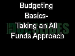 Budgeting Basics- Taking an All Funds Approach PowerPoint PPT Presentation