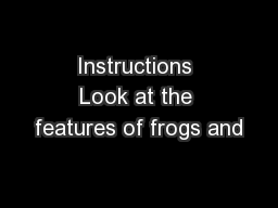 Instructions Look at the features of frogs and