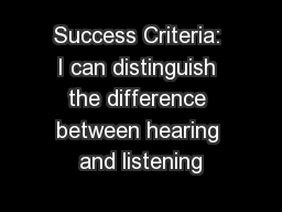 Success Criteria: I can distinguish the difference between hearing and listening