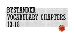 Bystander Vocabulary Chapters 13-18