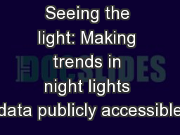 Seeing the light: Making trends in night lights data publicly accessible PowerPoint PPT Presentation