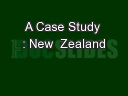 A Case Study : New  Zealand
