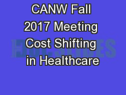 CANW Fall 2017 Meeting Cost Shifting in Healthcare