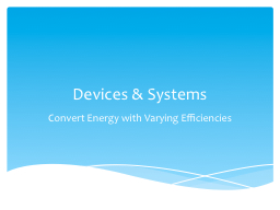 Devices & Systems Convert Energy with Varying Efficiencies
