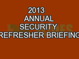 2013   ANNUAL SECURITY REFRESHER BRIEFING