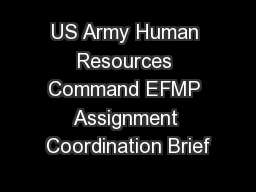 US Army Human Resources Command EFMP Assignment Coordination Brief