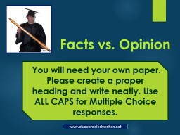 Facts vs. Opinion  You will need your own paper.  Please create a proper heading and write neatly.