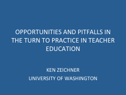 OPPORTUNITIES AND PITFALLS IN THE TURN TO PRACTICE IN TEACHER EDUCATION