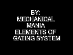 BY: MECHANICAL MANIA ELEMENTS OF GATING SYSTEM