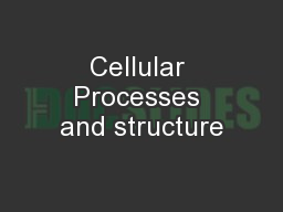 Cellular Processes and structure