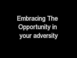 Embracing The Opportunity in your adversity PowerPoint PPT Presentation