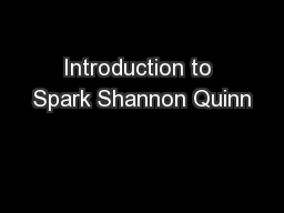 Introduction to Spark Shannon Quinn PowerPoint PPT Presentation