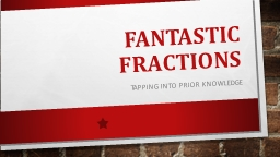 Fantastic Fractions Tapping into prior knowledge