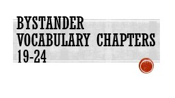 Bystander Vocabulary Chapters 19-24