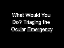 What Would You Do? Triaging the Ocular Emergency