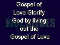Easter  Gospel of Love Glorify God by living out the Gospel of Love PowerPoint PPT Presentation