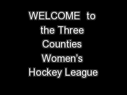 WELCOME  to the Three Counties Women's Hockey League