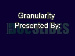 Granularity Presented By: