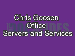 Chris Goosen Office Servers and Services PowerPoint PPT Presentation