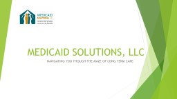MEDICAID SOLUTIONS, LLC NAVIGATING YOU THOUGH THE MAZE OF LONG TERM CARE