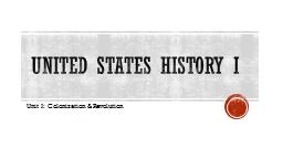 United States History I Unit I: Colonization & Revolution
