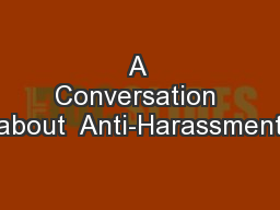 A Conversation about  Anti-Harassment