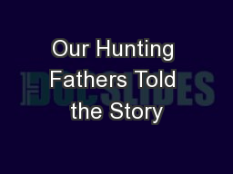 Our Hunting Fathers Told the Story PowerPoint PPT Presentation