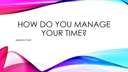 How do you manage your time? PowerPoint PPT Presentation