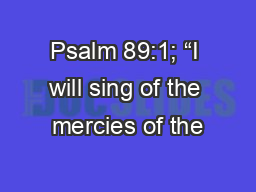 """Psalm 89:1; """"I will sing of the mercies of the"""