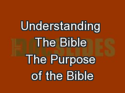 Understanding The Bible The Purpose of the Bible PowerPoint PPT Presentation