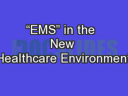 """""""EMS"""" in the  New Healthcare Environment PowerPoint PPT Presentation"""