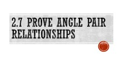 2.7 Prove angle pair relationships PowerPoint PPT Presentation