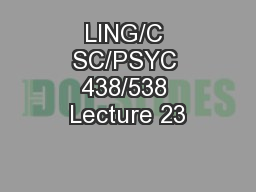 LING/C SC/PSYC 438/538 Lecture 23 PowerPoint PPT Presentation