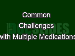 Common Challenges with Multiple Medications PowerPoint PPT Presentation