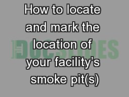 Smoke PITs How to locate and mark the location of your facility's smoke pit(s)