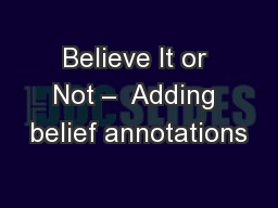 Believe It or Not –  Adding belief annotations