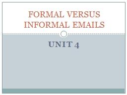 UNIT  4 FORMAL VERSUS INFORMAL EMAILS