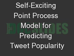 SEISMIC: A Self-Exciting Point Process Model for Predicting Tweet Popularity PowerPoint PPT Presentation