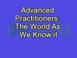 Advanced Practitioners: The World As We Know it PowerPoint PPT Presentation